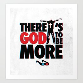 There's God to Be More Art Print