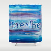 breathe Shower Curtains featuring Breathe by Dena Carter