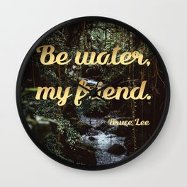 Be water, my friend (gold) Wall Clock
