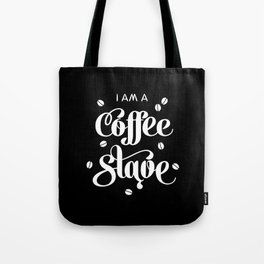 I'm a Coffee Slave Tote Bag
