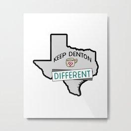Keep Denton Different Metal Print