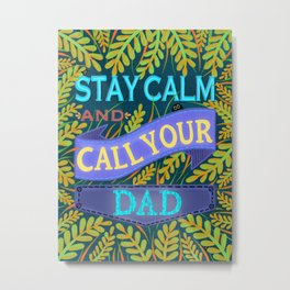 Stay calm and call your dad / Father's Day // love papa Metal Print