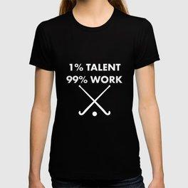 1% Talent 99% Work Field Hockey Sports Funny T-shirt T-shirt