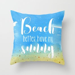 Beach better have my sunny // funny summer quote Throw Pillow