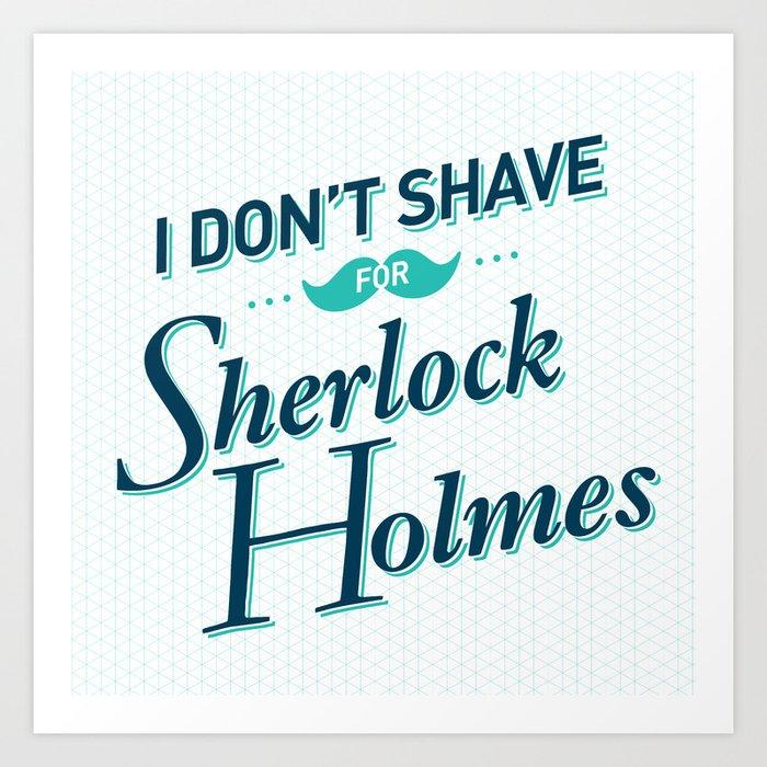 I Don't Shave for Sherlock Holmes Art Print