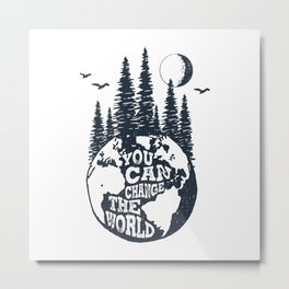 You Can Change The World. Earth Metal Print
