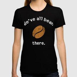 We've all bean there | Coffee Bean Pun T-shirt