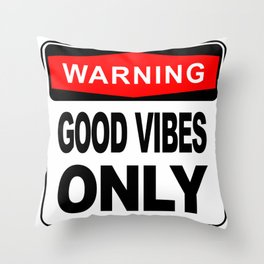 Warning, Good Vibes Only Throw Pillow