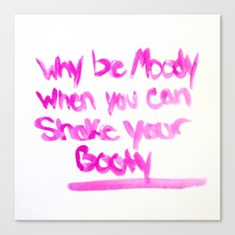 Why be moody, When you can shake your booty! Canvas Print