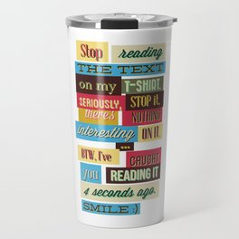 Stop Reading The Text On My T-Shirt Travel Mug