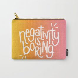 Negativity Is Boring Carry-All Pouch