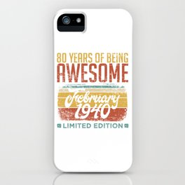 80 Years Of Being Awesome February 1940 Limited Edition For Those Who Were Born In 1940 T-shirt iPhone Case