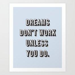 Dreams Don't Work Unless You Do Blue Art Print