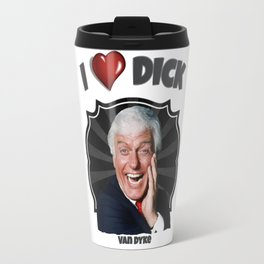 I love Dick... Van Dyke Travel Mug