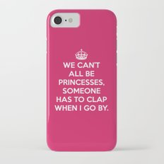 Can't All Be Princesses Funny Quote Slim Case iPhone 7
