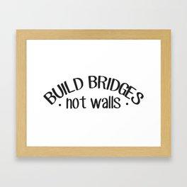 Build Bridges Not Walls Framed Art Print