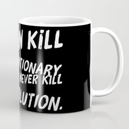 Can Never Kill The Revolution Coffee Mug