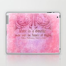 Love is a smoke - Romeo & Juliet Shakespeare Love Quotes Laptop & iPad Skin