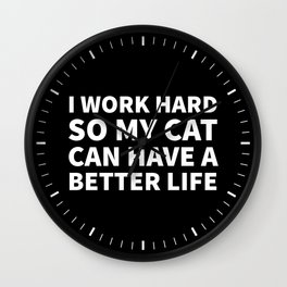 I Work Hard So My Cat Can Have a Better Life (Black & White) Wall Clock