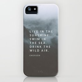 Live in the sunshine. Swim in the sea. Drink the wild air. iPhone Case