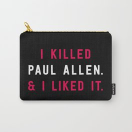 American Psycho - I killed Paul Allen. And I liked it. Carry-All Pouch