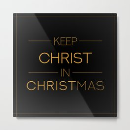 Keep Christ in Christmas Metal Print