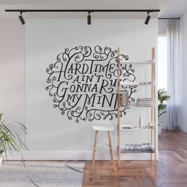 Hard Times Aint Gonna Rule My Mind Wall Mural