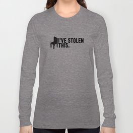 I'VE STOLEN THIS. Long Sleeve T-shirt