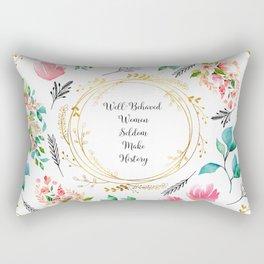 Well Behaved Women Seldom Make History - A floral pattern Rectangular Pillow