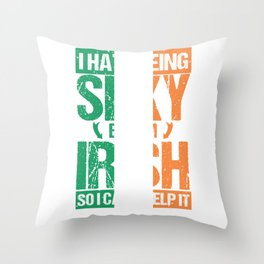 Hate being Sexy I'm Irish So I Can't Help It Throw Pillow