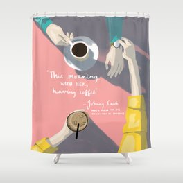 This morning, with her, having coffee. Shower Curtain