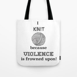 I knit because violence is frowned upon Tote Bag