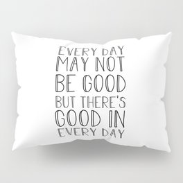 Every day may not be good Pillow Sham
