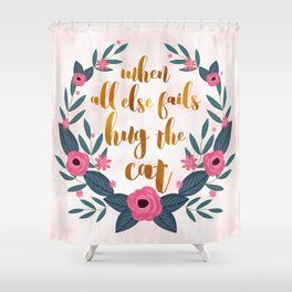 When all else fails hug the cat // funny cat quote Shower Curtain