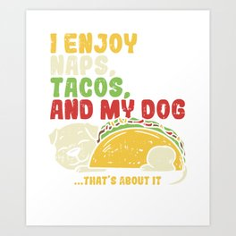 Tacos gifts I dog food naps lunch meal Art Print
