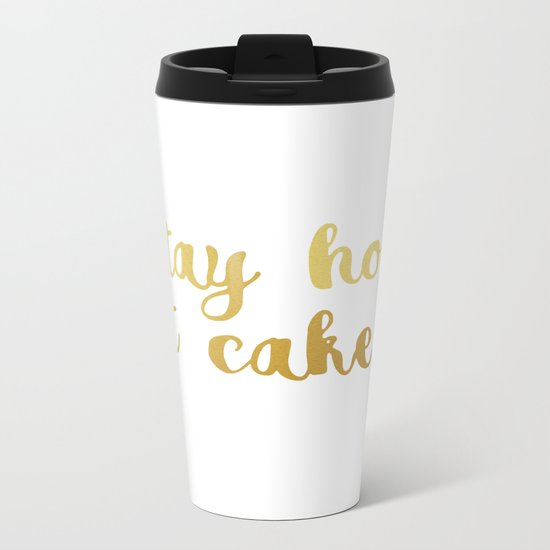 Stay home Eat cake Metal Travel Mug