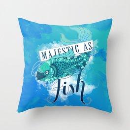 Majestic As Fish Throw Pillow