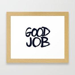 Good Job Framed Art Print