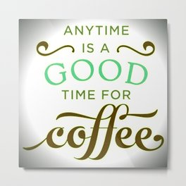 Coffee Good!!! Metal Print