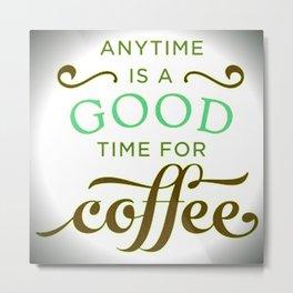 Coffee Good!!! Metal Print