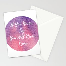 If you never try, you will never know Stationery Cards