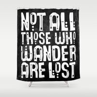 not all who wander are lost Shower Curtains featuring Not All Those Who Wander Are Lost by The Love Shop