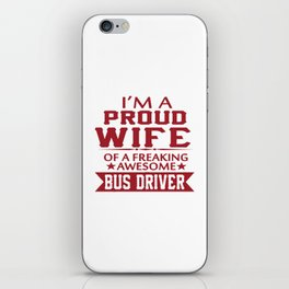 I'M A PROUD BUS DRIVER'S WIFE iPhone Skin