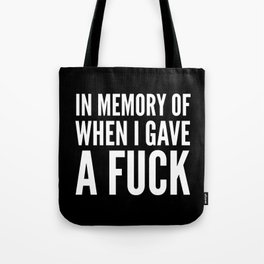 IN MEMORY OF WHEN I GAVE A FUCK (Black & White) Tote Bag
