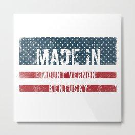 Made in Mount Vernon, Kentucky Metal Print