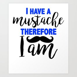 I have a mustache, therefore I am 3 Art Print