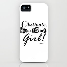 Obstinate, Headstrong Girl - Jane Austen quote from Pride and Prejudice iPhone Case