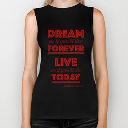 Dream as if you'll live forever, live as if you'll die today. Biker Tank