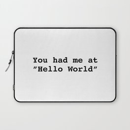 "You had me at ""Hello World"" Laptop Sleeve"