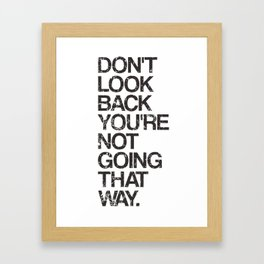 Don't Look Back You're Not Going That Way Framed Art Print